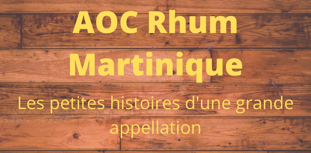 L'AOC Rhum Martinique : les petites histoires d'une grande appellation