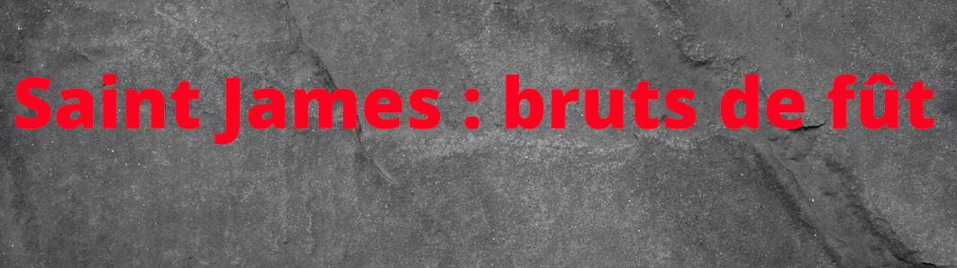 Saint James, 2ème partie : les bruts de fût